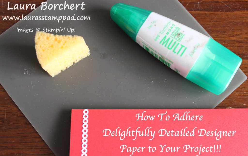How To Adhere Delightfully Detailed Designer Paper, www.LaurasStampPad.com