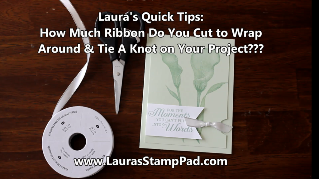 Laura's Quick Tips How Much Ribbon Do I Need, www.LaurasStampPad.com
