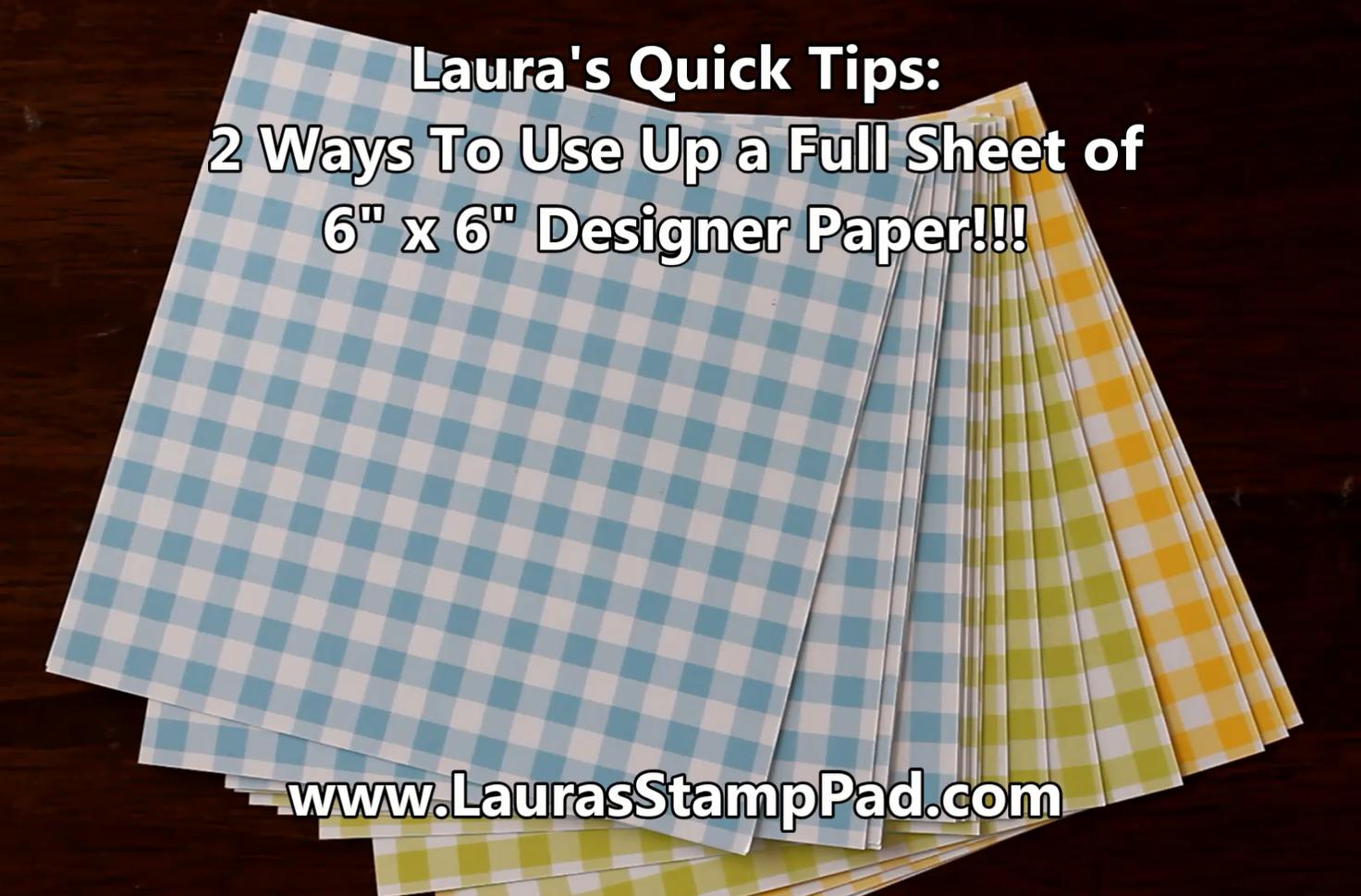 """Laura's Quick Tips: 6"""" x 6"""" Designer Paper, www.LaurasStampPad.com"""