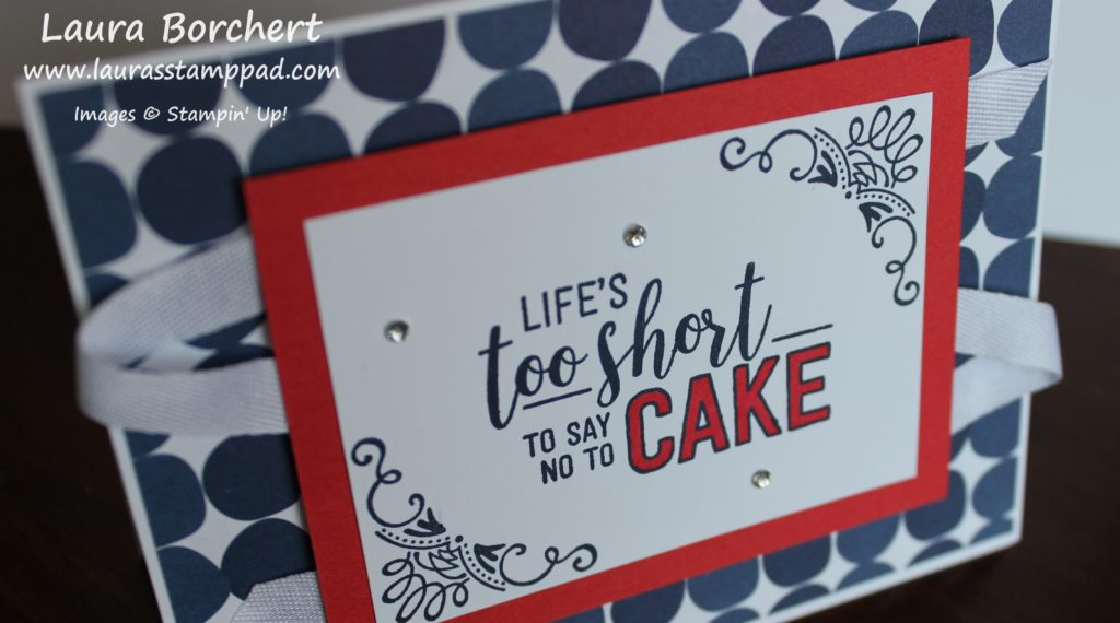 Life's Too Short To Say No To Cake, www.LaurasStampPad.com