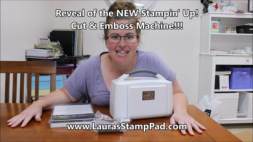 Coming Soon Stampin' Cut & Emboss Machine, www.LaurasStampPad.com
